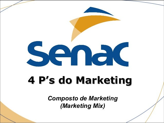 4 P's do Marketing4 P's do Marketing Composto de Marketing (Marketing Mix)