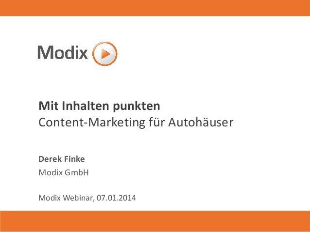 Mit Inhalten punkten Content-Marketing für Autohäuser Derek Finke Modix GmbH Modix Webinar, 07.01.2014