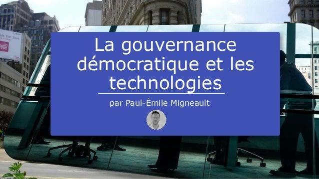 La gouvernance démocratique et les technologies par Paul-Émile Migneault