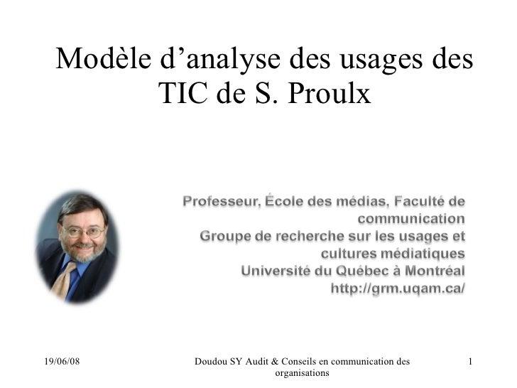 Modèle d'analyse des usages des TIC de S. Proulx 03/06/09 Doudou SY Audit & Conseils en communication des organisations