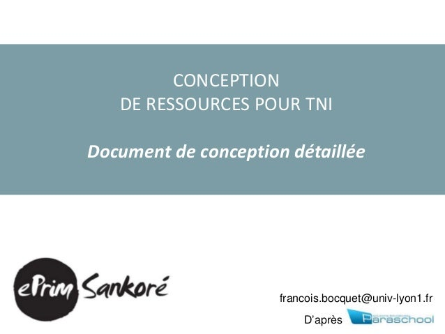 CONCEPTIONDE RESSOURCES POUR TNIDocument de conception détailléeD'aprèsfrancois.bocquet@univ-lyon1.fr