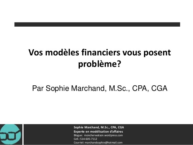 Sophie Marchand, M.Sc., CPA, CGA Experte en modélisation d'affaires Blogue: moncherwatson.wordpress.com Cell.: 514-605-711...