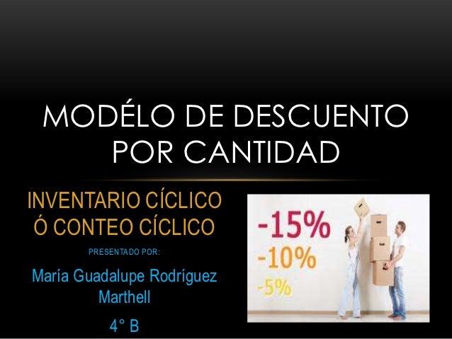 MODÉLO DE DESCUENTO    POR CANTIDADINVENTARIO CÍCLICO Ó CONTEO CÍCLICO       PRESENTADO POR:María Guadalupe Rodríguez     ...