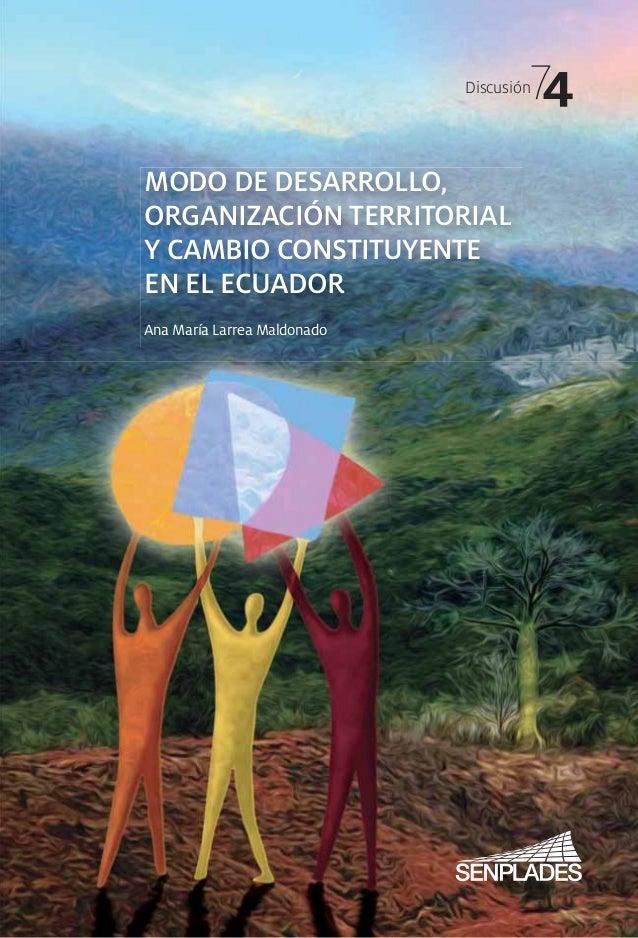 Discusión74MODO DE DESARROLLO,ORGANIZACIÓN TERRITORIALY CAMBIO CONSTITUYENTEEN EL ECUADORAna María Larrea Maldonado