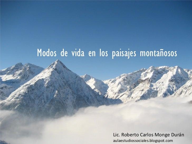 Modos de vida en los paisajes montañosos                     Lic. Roberto Carlos Monge Durán                     aulaestud...