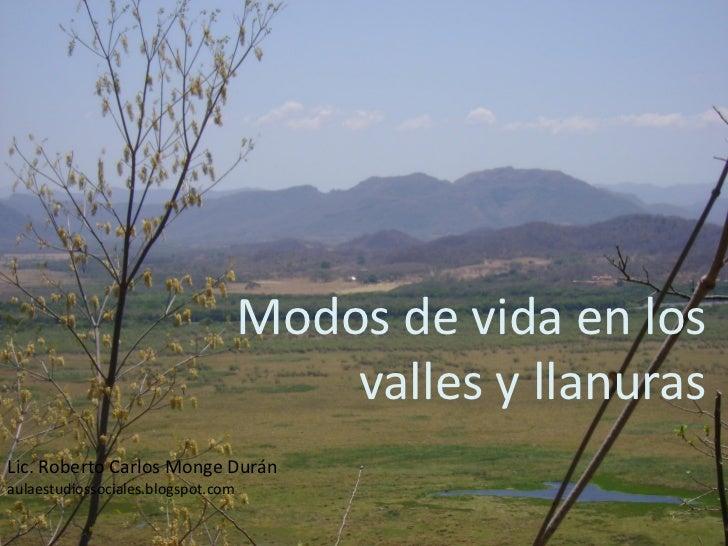 Modos de vida en los                                        valles y llanurasLic. Roberto Carlos Monge Duránaulaestudiosso...