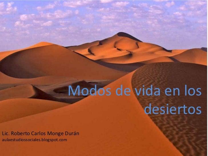 Modos de vida en los                                               desiertosLic. Roberto Carlos Monge Duránaulaestudiossoc...