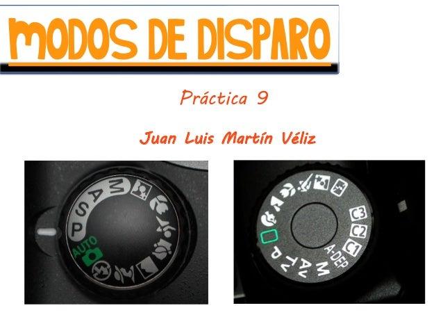 MODOS DE DISPAROJuan Luis Martín VélizPráctica 9