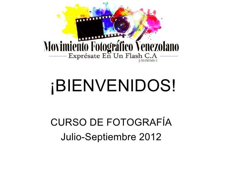 ¡BIENVENIDOS!CURSO DE FOTOGRAFÍA Julio-Septiembre 2012