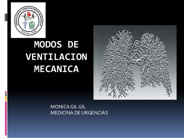 MODOS DEVENTILACION MECANICA    MONICA GIL GIL    MEDICINA DE URGENCIAS