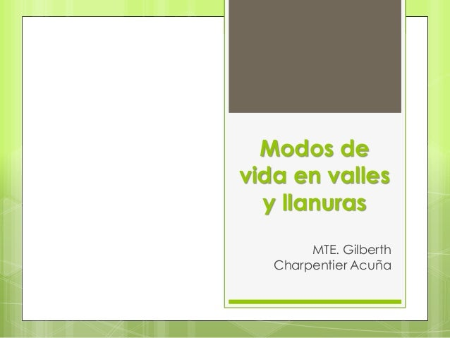 Modos devida en valles  y llanuras        MTE. Gilberth   Charpentier Acuña