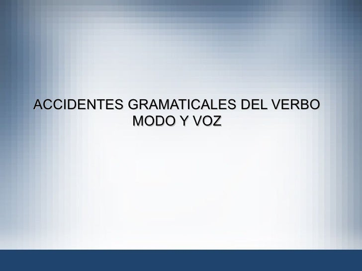ACCIDENTES GRAMATICALES DEL VERBO  MODO Y VOZ