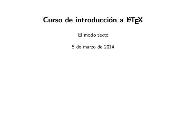 A Curso de introducci´n a LTEX o El modo texto 5 de marzo de 2014