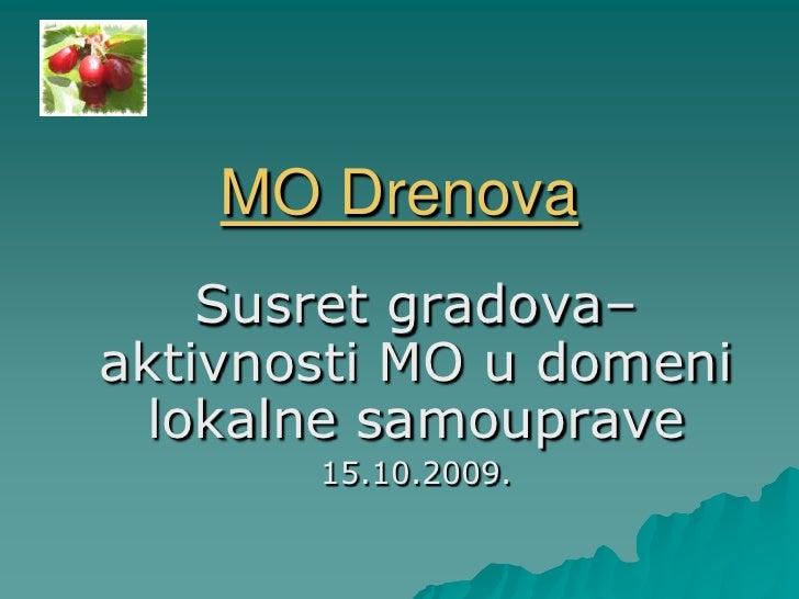 MO Drenova<br />Susret gradova– aktivnosti MO u domeni lokalne samouprave<br />15.10.2009.<br />