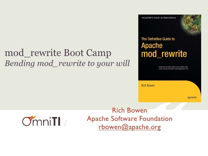mod_rewrite Boot CampBending mod_rewrite to your will                            Rich Bowen                     Apache Sof...