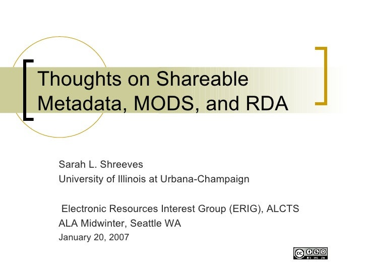 Thoughts on Shareable Metadata, MODS, and RDA Sarah L. Shreeves University of Illinois at Urbana-Champaign Electronic Reso...