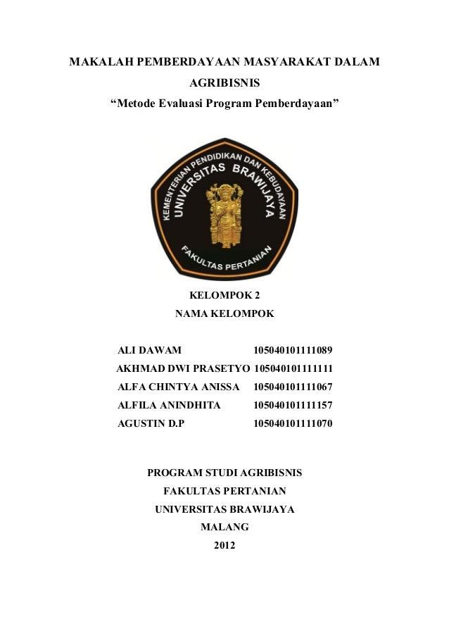 """MAKALAH PEMBERDAYAAN MASYARAKAT DALAM AGRIBISNIS """"Metode Evaluasi Program Pemberdayaan"""" KELOMPOK 2 NAMA KELOMPOK ALI DAWAM..."""