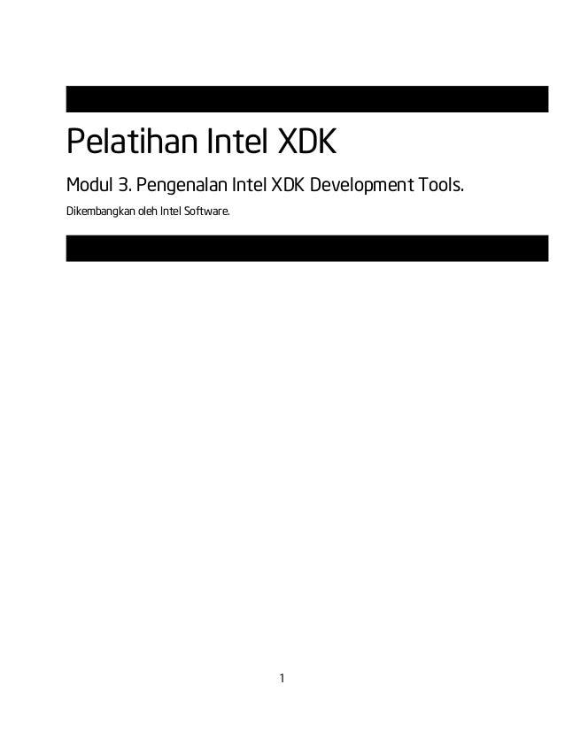 1 Pelatihan Intel XDK Modul 3. Pengenalan Intel XDK Development Tools. Dikembangkan oleh Intel Software.