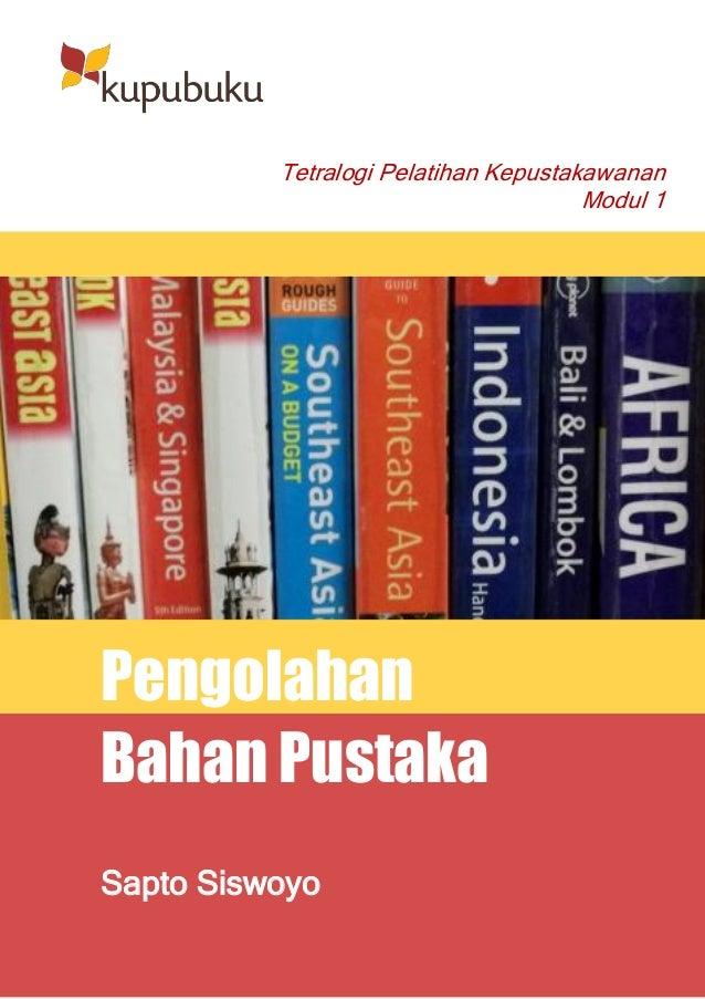 Tetralogi Pelatihan Kepustakawanan                                      Modul 1PengolahanBahan PustakaSapto Siswoyo