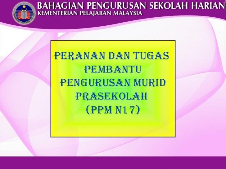 PERANAN DAN TUGAS    PEMBANTU PENGURUSAN MURID   PRASEKOLAH     (PPM N17)