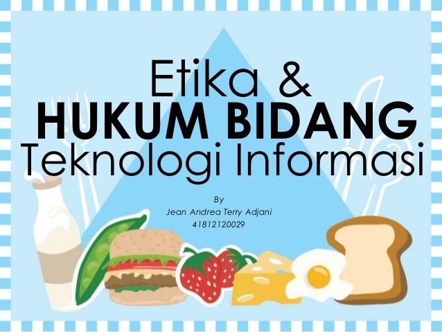 Etika & HUKUM BIDANG Teknologi Informasi By Jean Andrea Terry Adjani 41812120029