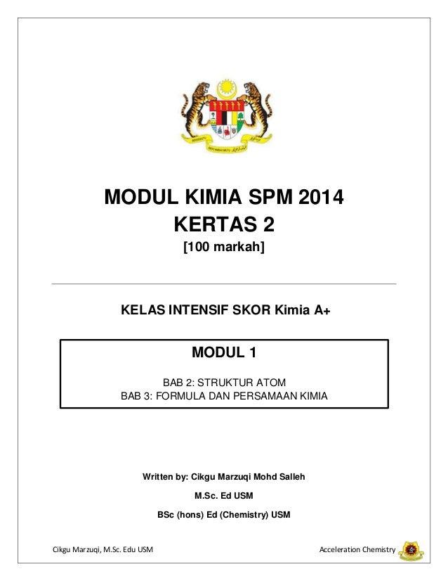 MODUL KIMIA SPM 2014 KERTAS 2 [100 markah]  KELAS INTENSIF SKOR Kimia A+  MODUL 1 BAB 2: STRUKTUR ATOM BAB 3: FORMULA DAN ...