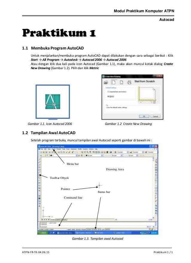 Modul Praktikum Komputer ATPN Autocad  Praktikum 1 1.1 Membuka Program AutoCAD Untuk menjalankan/membuka program AutoCAD d...