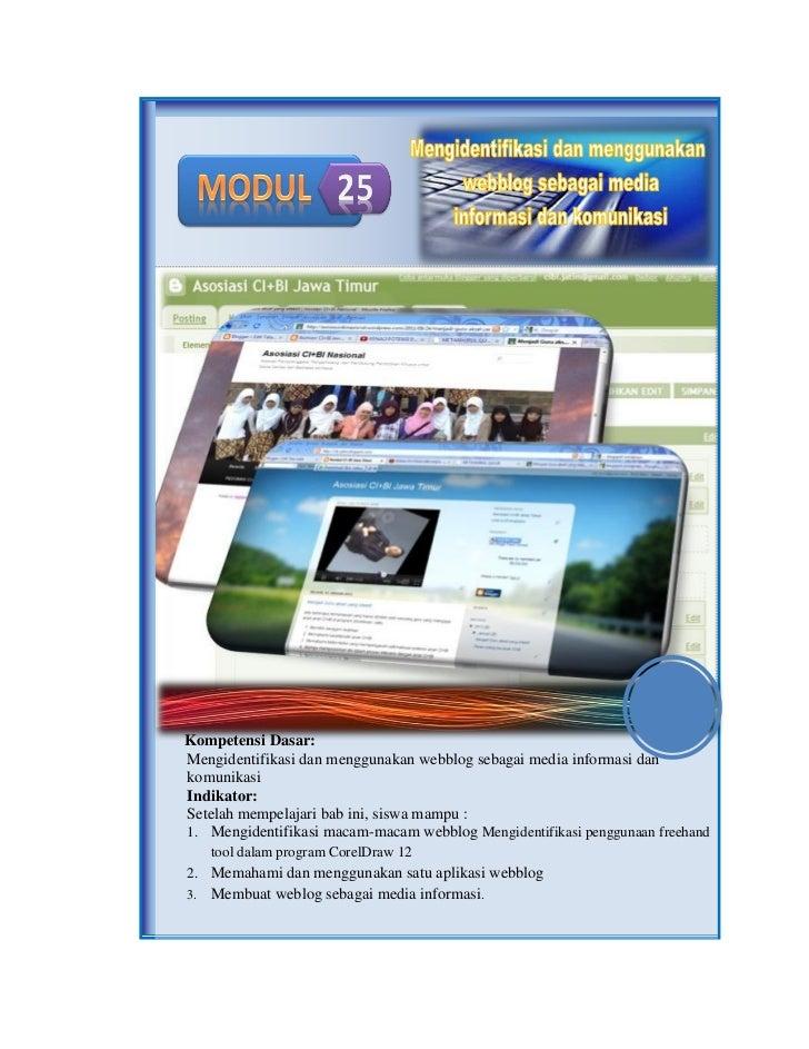 Kompetensi Dasar:Mengidentifikasi dan menggunakan webblog sebagai media informasi dankomunikasiIndikator:Setelah mempelaja...