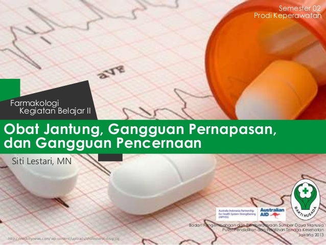 Semester 02 Prodi Keperawatan  Farmakologi Kegiatan Belajar II  Obat Jantung, Gangguan Pernapasan, dan Gangguan Pencernaan...