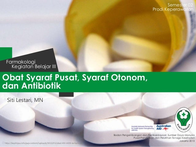 Semester 02 Prodi Keperawatan  Farmakologi Kegiatan Belajar III  Obat Syaraf Pusat, Syaraf Otonom, dan Antibiotik Siti Les...