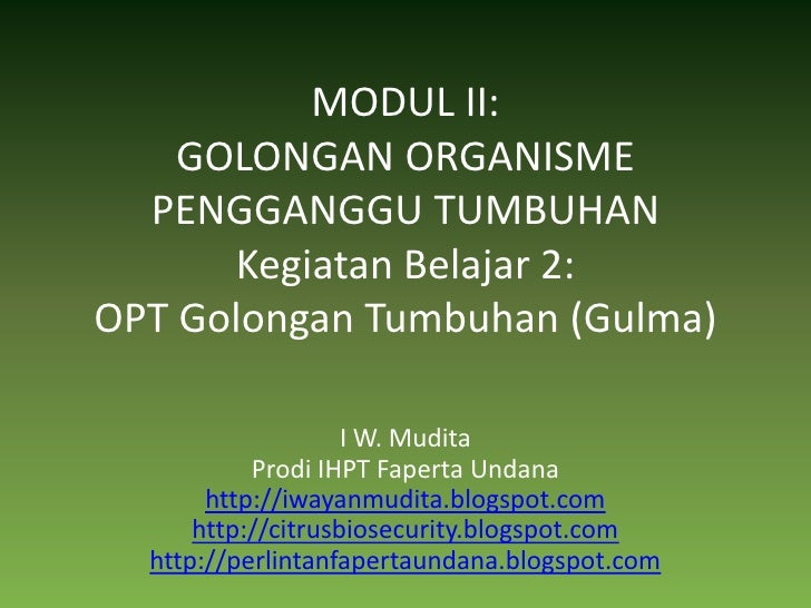 MODUL II:GOLONGAN ORGANISME PENGGANGGU TUMBUHANKegiatan Belajar 2:OPT Golongan Tumbuhan (Gulma)<br />I W. Mudita<br />Prod...