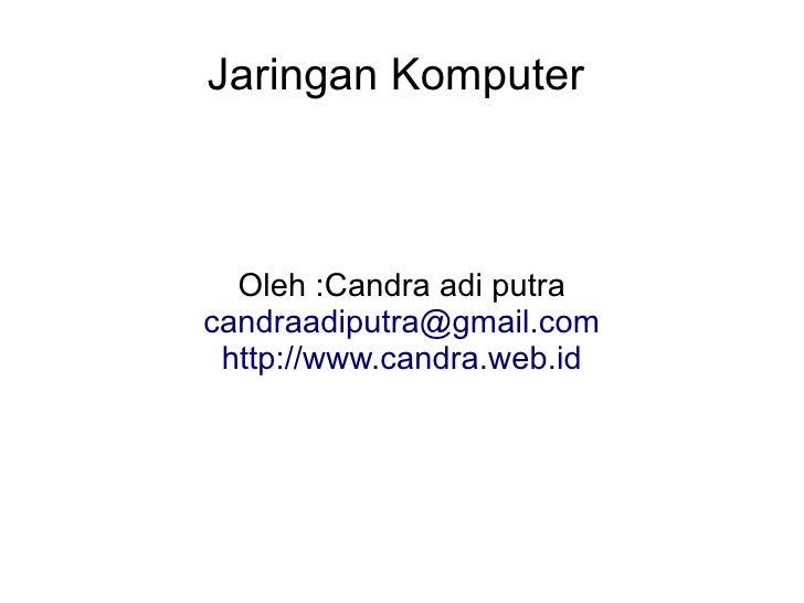 Jaringan Komputer      Oleh :Candra adi putra candraadiputra@gmail.com  http://www.candra.web.id
