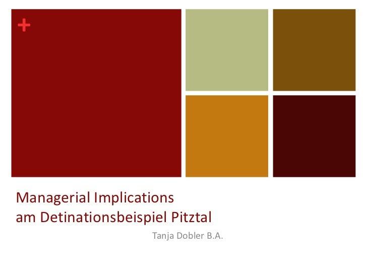 Managerial Implicationsam Detinationsbeispiel Pitztal<br />Tanja Dobler B.A.<br />