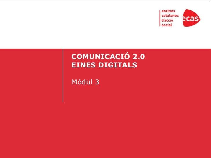 COMUNICACIÓ 2.0EINES DIGITALSMòdul 3