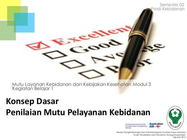 Semester 02 Prodi Kebidanan  Mutu Layanan Kebidanan dan Kebijakan Kesehatan Modul 3 Kegiatan Belajar 1  Konsep Dasar Penil...