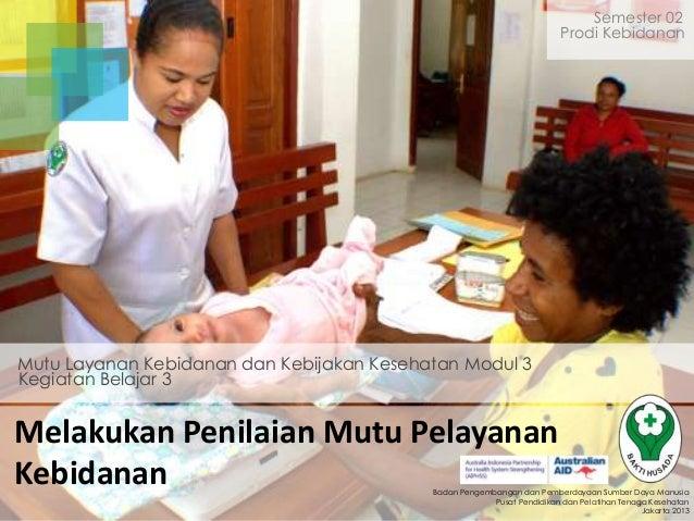 Semester 02 Prodi Kebidanan  Mutu Layanan Kebidanan dan Kebijakan Kesehatan Modul 3 Kegiatan Belajar 3  Melakukan Penilaia...