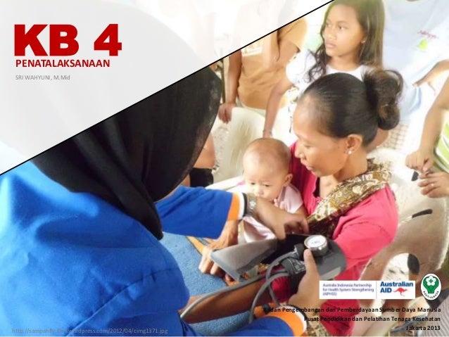 Penatalaksanaan SRI WAHYUNI, M.Mid Badan Pengembangan dan Pemberdayaan Sumber Daya Manusia Pusat Pendidikan dan Pelatihan ...