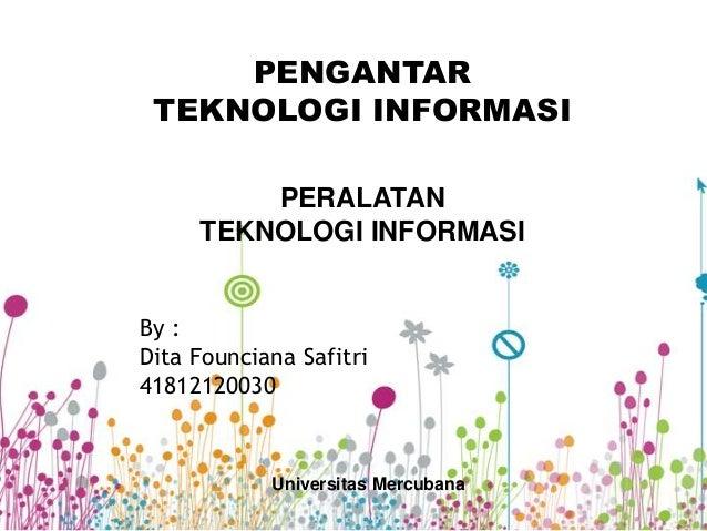 PENGANTAR TEKNOLOGI INFORMASI         PERALATAN     TEKNOLOGI INFORMASIBy :Dita Founciana Safitri41812120030            Un...