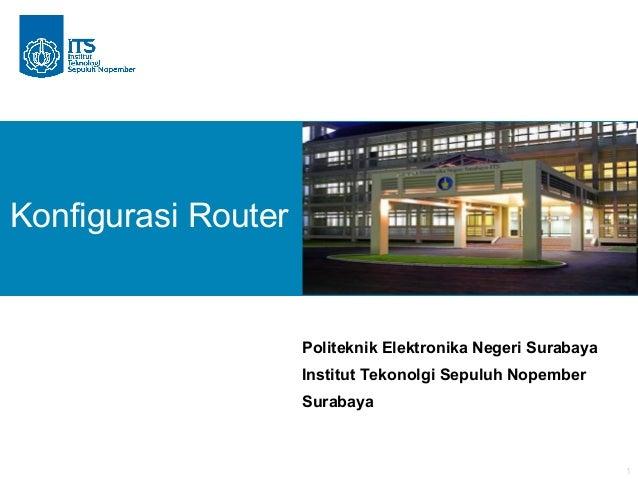 1Konfigurasi RouterPoliteknik Elektronika Negeri SurabayaInstitut Tekonolgi Sepuluh NopemberSurabaya