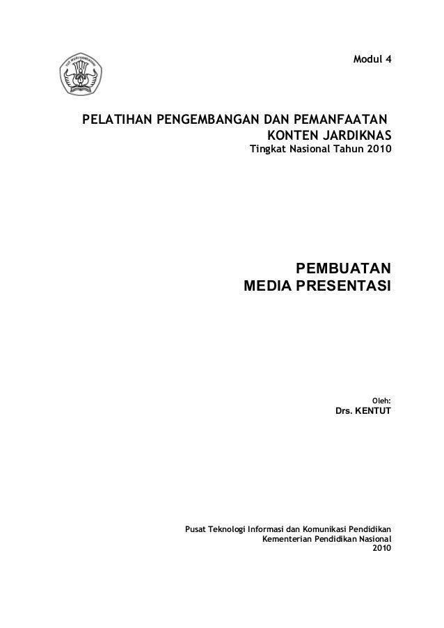 Modul 4  PELATIHAN PENGEMBANGAN DAN PEMANFAATAN KONTEN JARDIKNAS Tingkat Nasional Tahun 2010  PEMBUATAN MEDIA PRESENTASI  ...