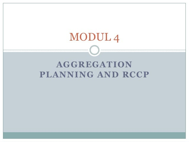 AGGREGATION PLANNING AND RCCP MODUL 4