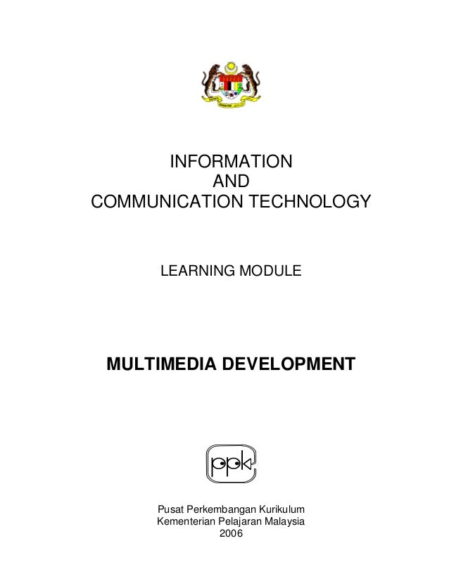 INFORMATION AND COMMUNICATION TECHNOLOGY  LEARNING MODULE  MULTIMEDIA DEVELOPMENT  Pusat Perkembangan Kurikulum Kementeria...