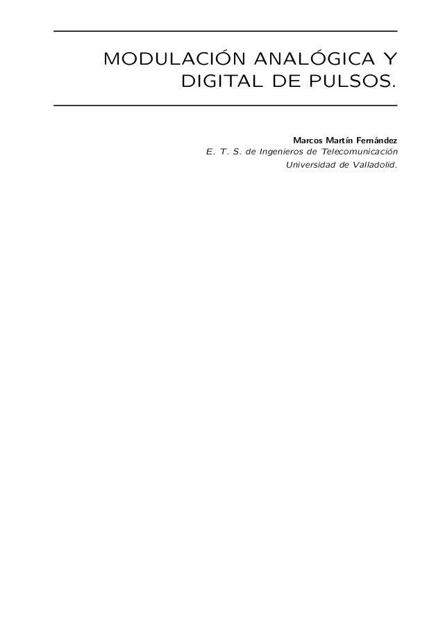 MODULACI ´ON ANAL ´OGICA Y DIGITAL DE PULSOS. Marcos Mart´ın Fern´andez E. T. S. de Ingenieros de Telecomunicaci´on Univer...