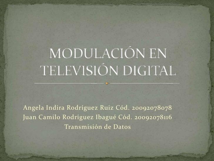 Angela Indira Rodríguez Ruiz Cód. 20092078078Juan Camilo Rodríguez Ibagué Cód. 20092078116             Transmisión de Datos