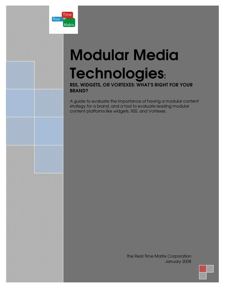 2008  Modular Media Technologies: RSS, WIDGETS, OR VORTEXES: WHAT'S RIGHT FOR YOUR BRAND?  A guide to evaluate the importa...