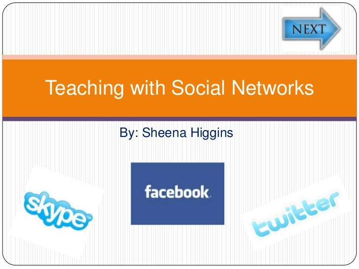 Teaching with Social Networks        By: Sheena Higgins