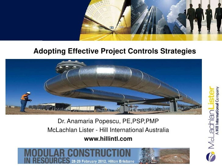 Adopting Effective Project Controls Strategies      Dr. Anamaria Popescu, PE,PSP,PMP   McLachlan Lister - Hill Internation...