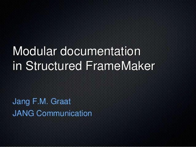 Modular documentationin Structured FrameMakerJang F.M. GraatJANG Communication