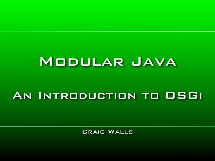 Modular Java An Introduction to OSGi          Craig Walls