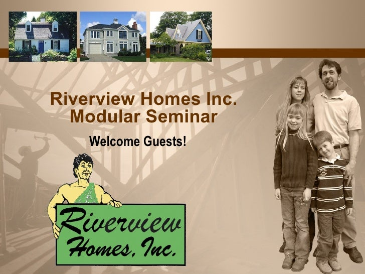Riverview Homes Inc. Modular Seminar Welcome Guests!